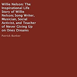 Willie Nelson: The Inspirational Life Story