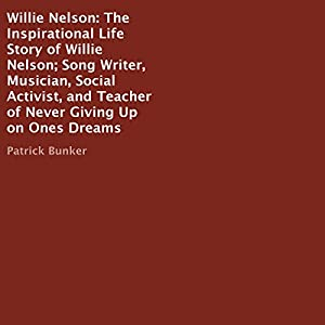 Willie Nelson: The Inspirational Life Story Audiobook