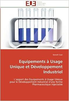 Equipements à Usage Unique et Développement Industriel: L'apport des Equipements à Usage Unique pour le Développement Industriel d'une forme Pharmaceutique Injectable (Omn.Univ.Europ.)