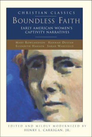 Boundless Faith: Early American Women's Captivity Narratives (Christian Classics)