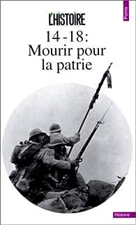 14-18 : Mourir pour la patrie par  L'Histoire