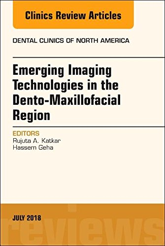 Emerging Imaging Technologies In Dento Maxillofacial Region  An Issue Of Dental Clinics Of North America  The Clinics  Dentistry