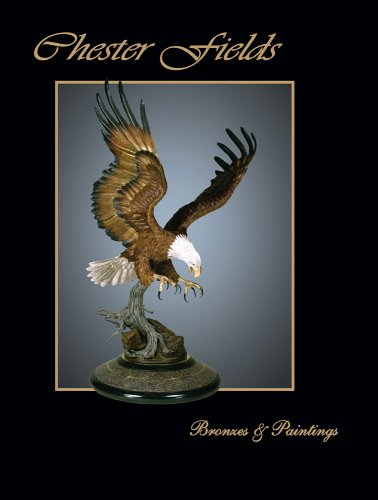 Art of Chester Fields: Eagle Bronzes & (Illustrated Bald Eagle)