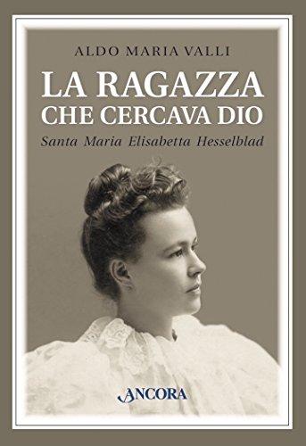 La ragazza che cercava Dio. Santa Maria Elisabetta Hesselblad (Italian Edition)
