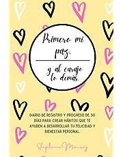 Primero mi paz, y al carajo lo demás. Diario de registro y Progreso de 30 días para crear hábitos que te ayuden a desarrollar tu felicidad y bienestar personal. Agenda (Spanish Edition).