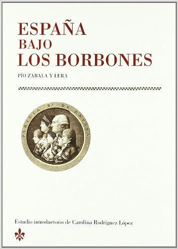 ESPAÑA BAJO LOS BORBONES: Amazon.es: Zabala Y Lera: Libros