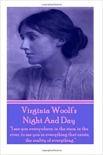 Book Virginia Woolf's Night And Day: 'I see you everywhere, in the stars, in the river, to me you're everything that exists: the reality of everything.'
