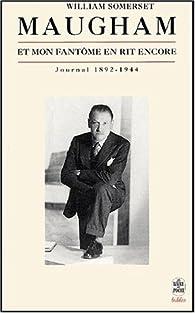 Et mon fantôme en rit encore : journal (1892-1944) par William Somerset Maugham