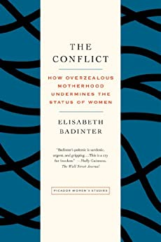 The Conflict: How Modern Motherhood Undermines the Status of Women by [Badinter, Elisabeth]