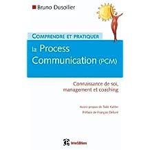 Comprendre et pratiquer la Process Communication (PCM) : Connaissance de soi, management et coaching (Hors Collection) (French Edition)