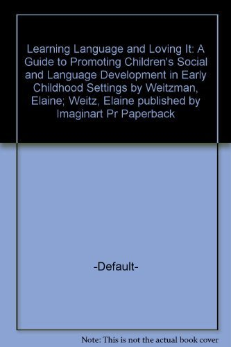Learning Language and Loving It: A Guide to Promoting Children's Social and Language Development in Early Childhood Sett