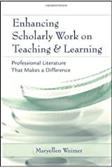 Enhancing Scholarly Work on Teaching and Learning: Professional Literature that Makes a Difference by Maryellen Weimer (2006-03-03) Hardcover