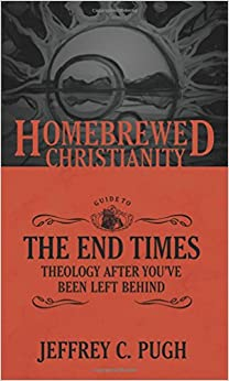 The Homebrewed Christianity Guide to the End Times: Theology After You've Been Left Behind (Homebrewed Christianity Series)