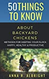 img - for 50 THINGS TO KNOW ABOUT BACKYARD CHICKENS: METHODS FOR KEEPING YOUR FLOCK HAPPY, HEALTHY, AND PRODUCTIVE book / textbook / text book