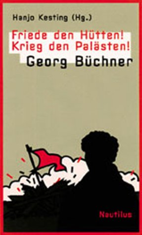Friede den Hütten, Krieg den Palästen! Georg Büchner