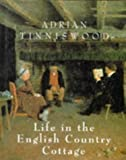 Life in the English Country Cottage, Adrian Tinniswood, 0297832743