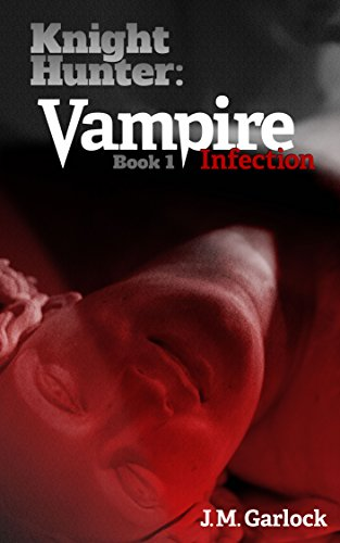 Book: Knight Hunter - Vampires Book 1 Infection by J.M. Garlock