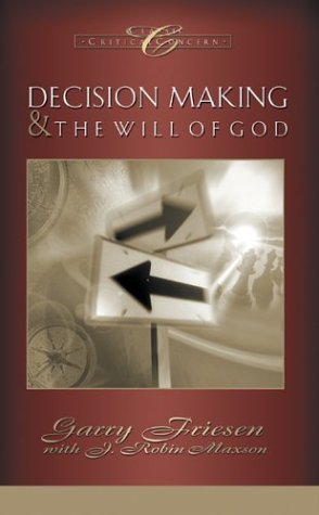 Decision Making and the Will Of God: A Biblical Alternative to the Traditional View (Classic Critical Concern)