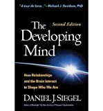 The Developing Mind, Second Edition: How Relationships and the Brain Interact to Shape Who We Are (Hardback) - Common