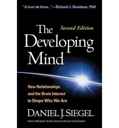 The Developing Mind, Second Edition: How Relationships and the Brain Interact to Shape Who We Are (Hardback) - Common by Guilford Publications