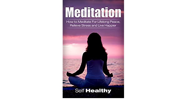 Meditation: Beginners Meditation Guide: How to Meditate For ...