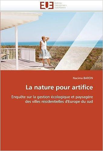 Book La nature pour artifice: Enqu?ate sur la gestion ??cologique et paysag???re des villes r??sidentielles d'Europe du sud by Nacima BARON (2011-04-07)