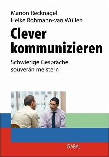 Clever kommunizieren: Schwierige Gespräche souverän meistern