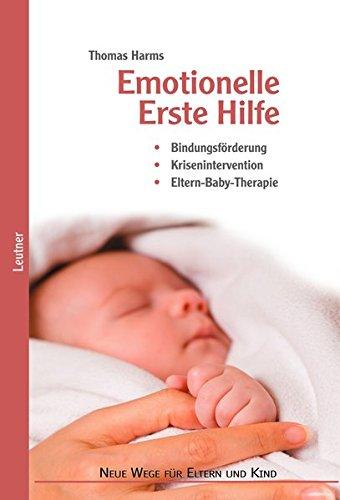 Emotionelle Erste Hilfe: Bindungsförderung – Krisenintervention –   Eltern-Baby-Therapie