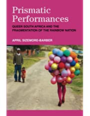 Prismatic Performances: Queer South Africa and the Fragmentation of the Rainbow Nation