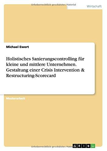 Holistisches Sanierungscontrolling für kleine und mittlere Unternehmen. Gestaltung einer Crisis Intervention & Restructuring-Scorecard (German Edition) PDF