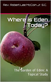 Where Is Eden Today The Garden Of Eden A Topical Study Kindle Edition By Rev Robert Lee