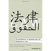 The Boundaries of Meaning and the Formation of Law: Legal Concepts and Reasoning in the English, Arabic, and Chinese Traditions by Sharron Gu (2006-04-18)
