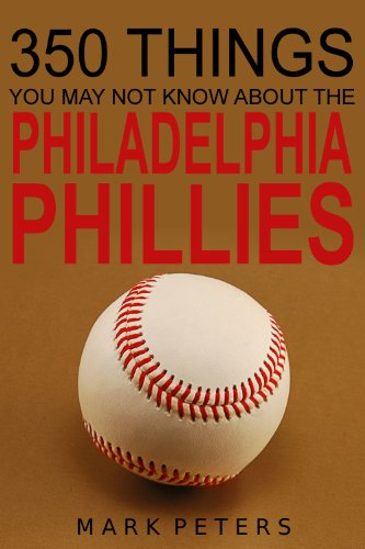 350 Things You May Not Know About The Philadelphia Phillies