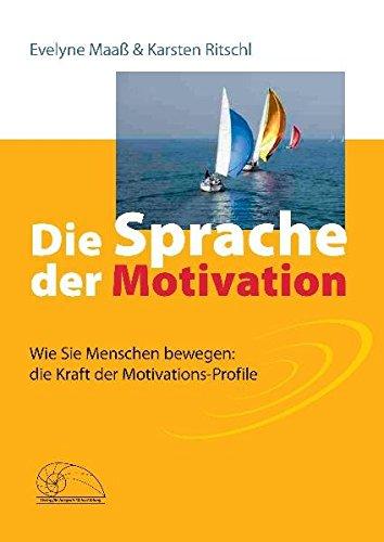 Die Sprache der Motivation: Wie Sie Menschen bewegen: die Kraft der Motivations-Profile