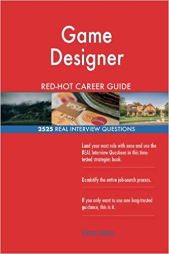 Game Designer Red Hot Career Guide 2525 Real Interview Questions Careers Red Hot 9781987657302 Amazon Com Books