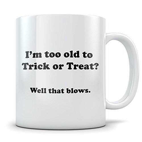 Funny Halloween Gifts - Too Old To Trick or Treat Gag Coffee Mug for Adults - Great Gift for October Lovers with a Sense of -
