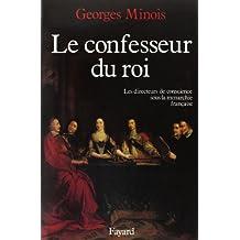 LE CONFESSEUR DU ROI: DIR.CONSCIENCE SOUS MONARC.