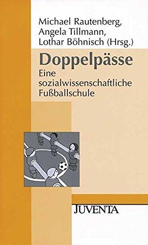Doppelpässe: Eine sozialwissenschaftliche Fußballschule (Juventa Paperback)