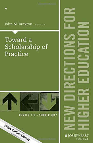Toward a Scholarship of Practice: New Directions for Higher Education, Number 178 (J-B HE Single Issue Higher Education)