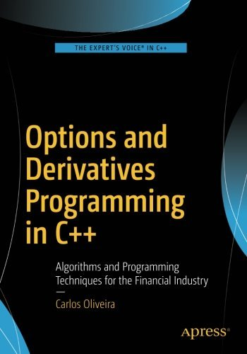 Options and Derivatives Programming in C++: Algorithms and Programming Techniques for the Financial Industry by CARLOS OLIVEIRA (2016-09-30)