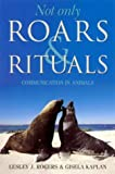 img - for Not Only Roars & Rituals: Communication in Animals book / textbook / text book