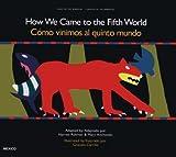How We Came to the Fifth World (Como Vinimos al Quinto Mundo), Harriet Rohmer and Mary Anchondo, 0892390247