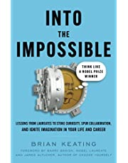 Into the Impossible: Think Like a Nobel Prize Winner: Lessons from Laureates to Stoke Curiosity, Spur Collaboration, and Ignite Imagination in Your Life and Career