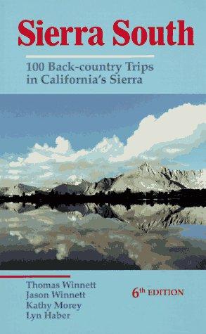 Sierra South: 100 Back-Country Trips in Californias Sierra Thomas Winnett