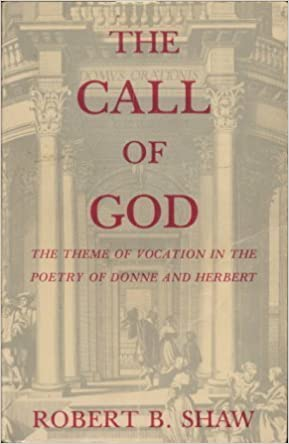 Book The Call of God: The Theme of Vocation in the Poetry of Donne and Herbert