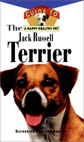 The Jack Russell Terrier: An Owner's Guideto aHappy Healthy Pet