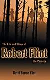 The Life and Times of Robert Flint the Pioneer (1) (Volume 1)