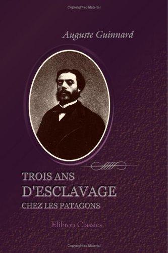 Read Online Trois ans d'esclavage chez les Patagons: Récit de ma captivité (French Edition) ebook