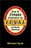 How to Create Customers As Loyal As Norm Peterson, Michael Synk, 097084090X