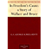 In Freedom's Cause : a Story of Wallace and Bruce